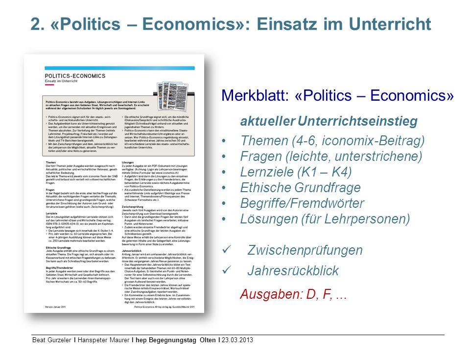 Beat Gurzeler l Hanspeter Maurer l hep Begegnungstag Olten l 23.03.2013 2. «Politics – Economics»: Einsatz im Unterricht Merkblatt: «Politics – Econom