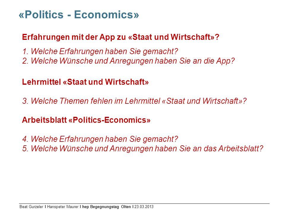 Beat Gurzeler l Hanspeter Maurer l hep Begegnungstag Olten l 23.03.2013 «Politics - Economics» Erfahrungen mit der App zu «Staat und Wirtschaft»? 1. W