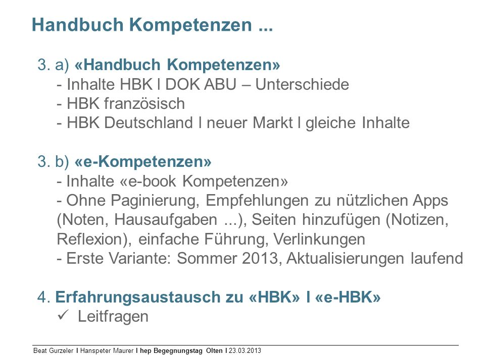 Beat Gurzeler l Hanspeter Maurer l hep Begegnungstag Olten l 23.03.2013 Handbuch Kompetenzen... 3. a) «Handbuch Kompetenzen» - Inhalte HBK l DOK ABU –