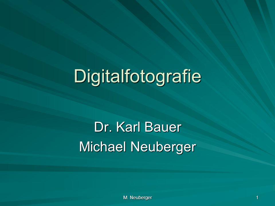 M. Neuberger 1 Digitalfotografie Dr. Karl Bauer Michael Neuberger