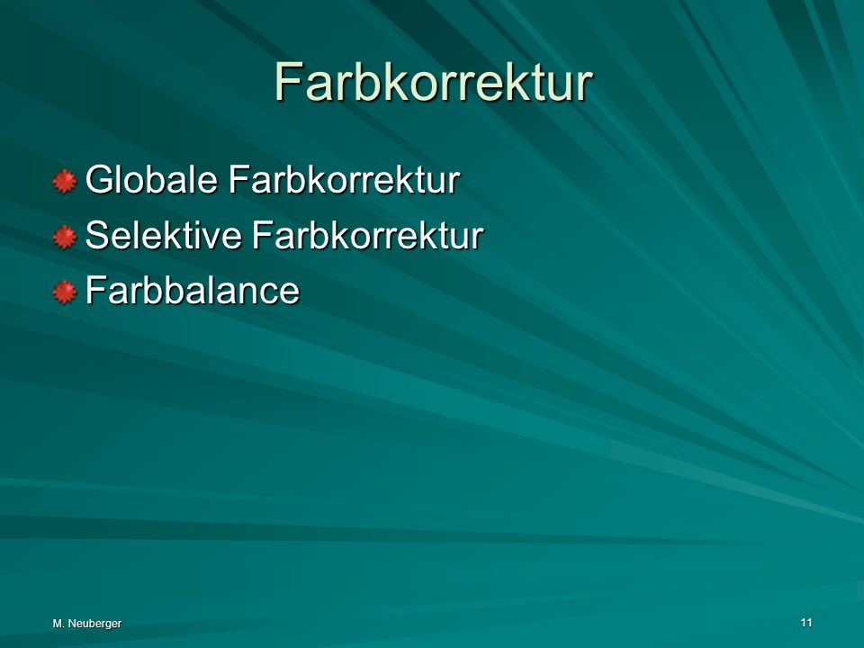 M. Neuberger 11 Farbkorrektur Globale Farbkorrektur Selektive Farbkorrektur Farbbalance