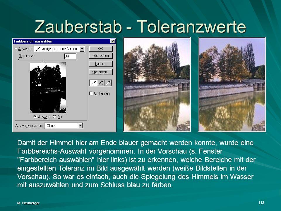 M. Neuberger 113 Zauberstab - Toleranzwerte Damit der Himmel hier am Ende blauer gemacht werden konnte, wurde eine Farbbereichs-Auswahl vorgenommen. I