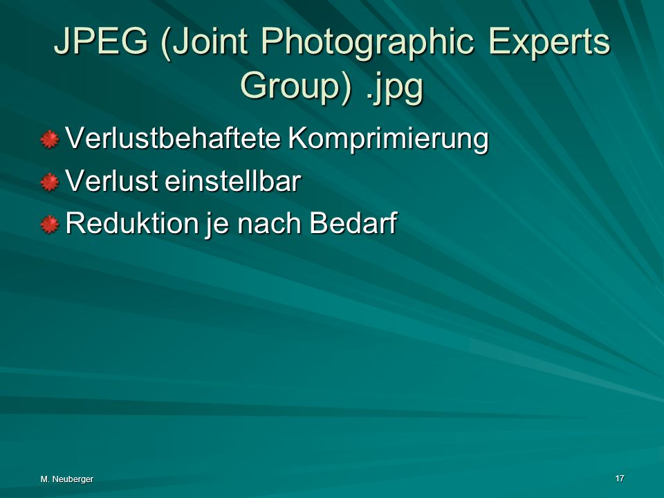 M. Neuberger 17 JPEG (Joint Photographic Experts Group).jpg Verlustbehaftete Komprimierung Verlust einstellbar Reduktion je nach Bedarf