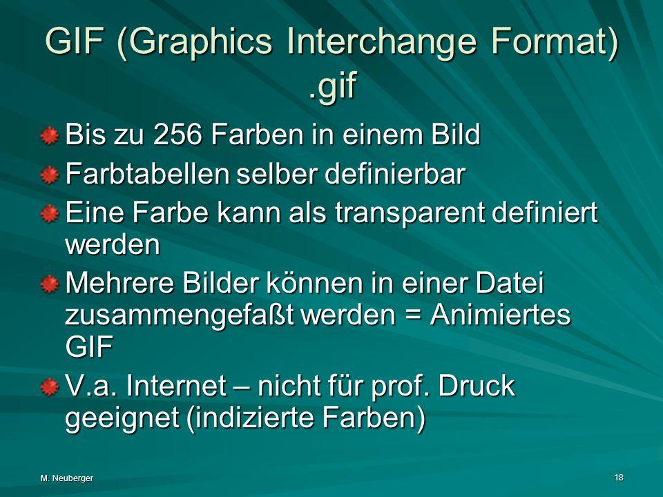 M. Neuberger 18 GIF (Graphics Interchange Format).gif Bis zu 256 Farben in einem Bild Farbtabellen selber definierbar Eine Farbe kann als transparent