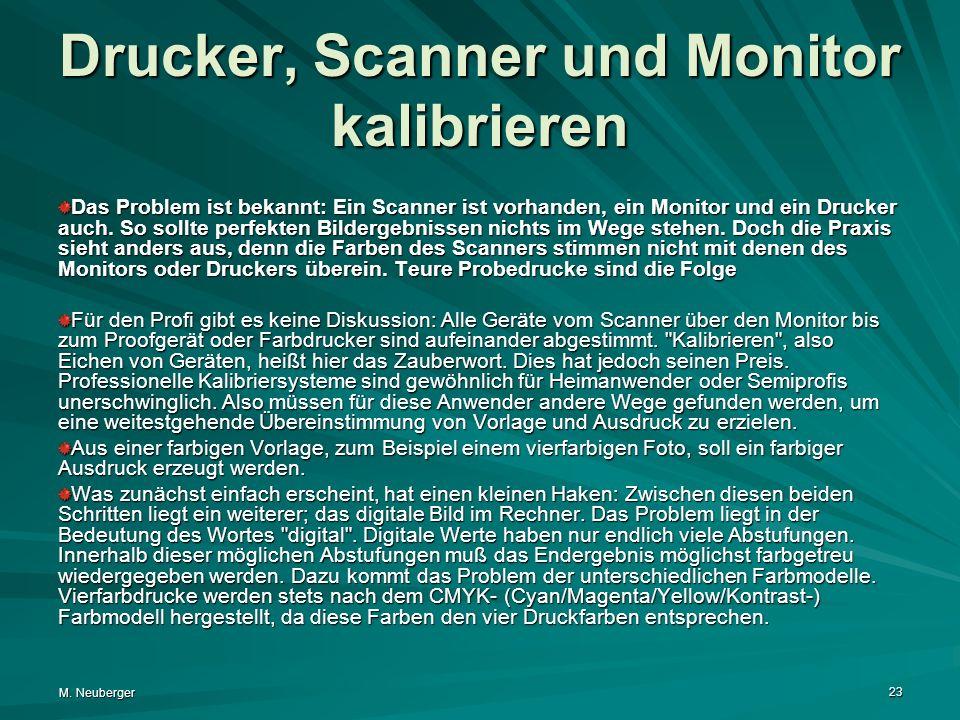 M. Neuberger 23 Drucker, Scanner und Monitor kalibrieren Das Problem ist bekannt: Ein Scanner ist vorhanden, ein Monitor und ein Drucker auch. So soll
