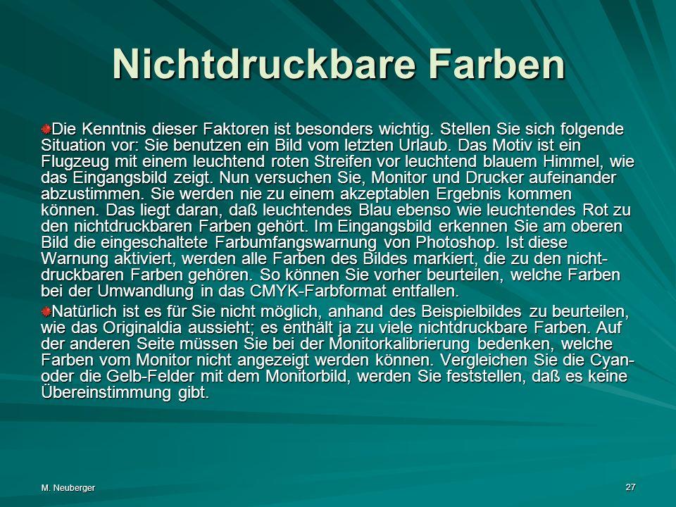 M. Neuberger 27 Nichtdruckbare Farben Die Kenntnis dieser Faktoren ist besonders wichtig. Stellen Sie sich folgende Situation vor: Sie benutzen ein Bi