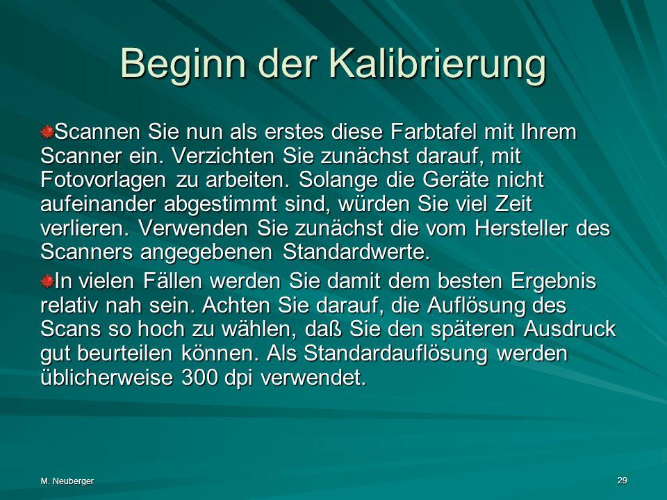 M. Neuberger 29 Beginn der Kalibrierung Scannen Sie nun als erstes diese Farbtafel mit Ihrem Scanner ein. Verzichten Sie zunächst darauf, mit Fotovorl