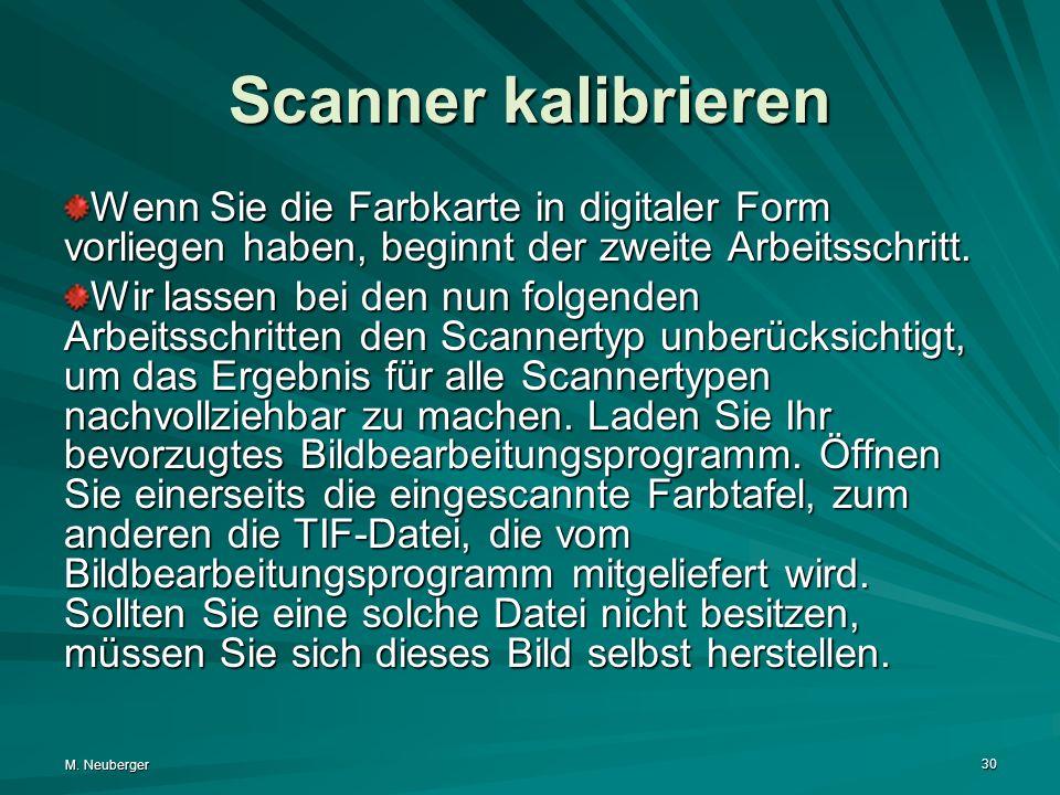 M. Neuberger 30 Scanner kalibrieren Wenn Sie die Farbkarte in digitaler Form vorliegen haben, beginnt der zweite Arbeitsschritt. Wir lassen bei den nu