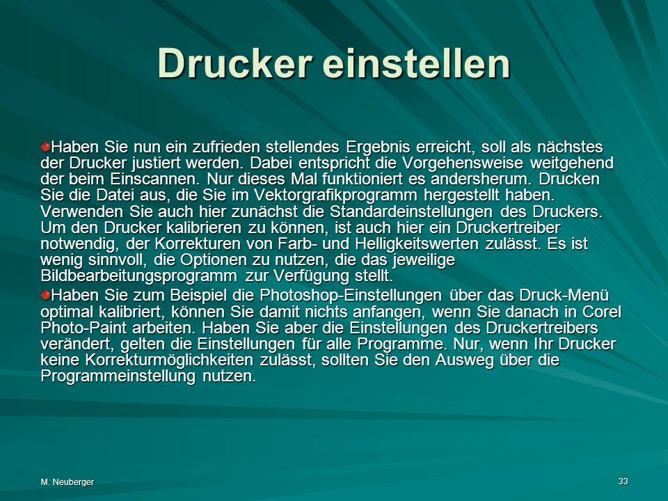 M. Neuberger 33 Drucker einstellen Haben Sie nun ein zufrieden stellendes Ergebnis erreicht, soll als nächstes der Drucker justiert werden. Dabei ents