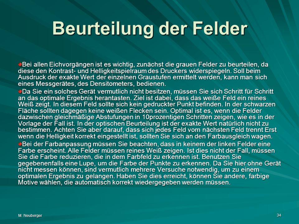 M. Neuberger 34 Beurteilung der Felder Bei allen Eichvorgängen ist es wichtig, zunächst die grauen Felder zu beurteilen, da diese den Kontrast- und He