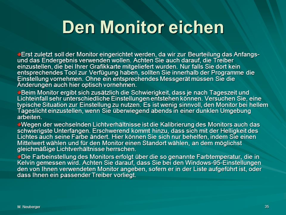M. Neuberger 35 Den Monitor eichen Erst zuletzt soll der Monitor eingerichtet werden, da wir zur Beurteilung das Anfangs- und das Endergebnis verwende