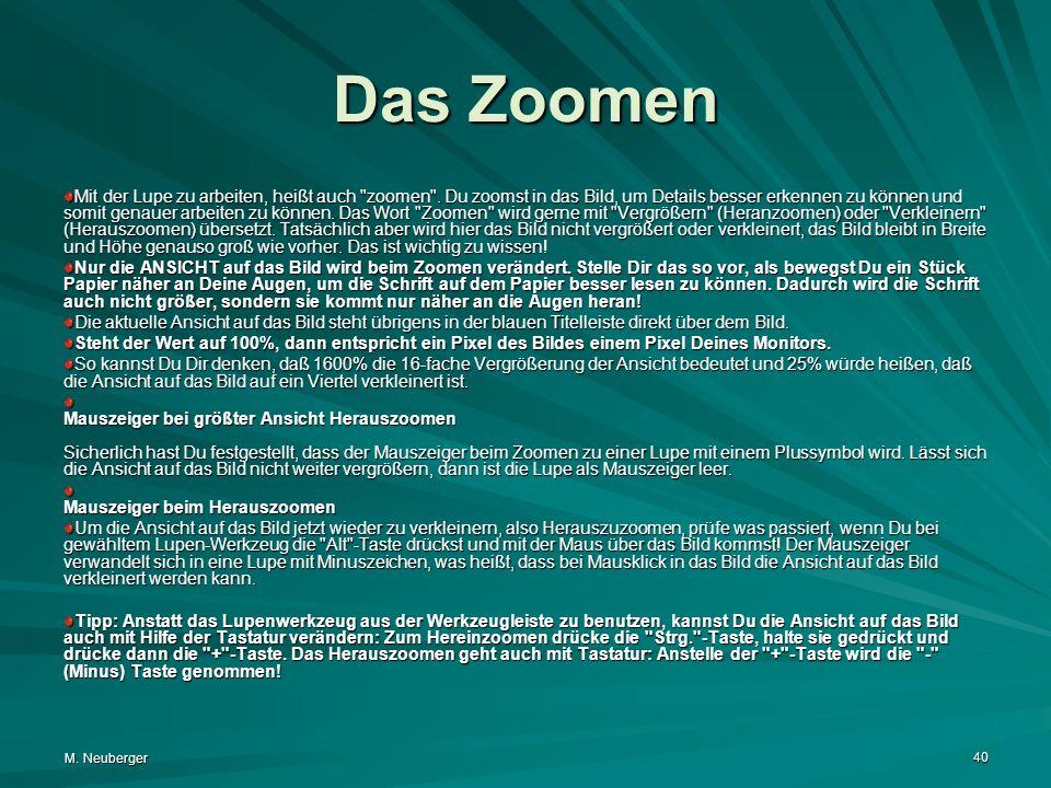 M.Neuberger 40 Das Zoomen Mit der Lupe zu arbeiten, heißt auch zoomen .