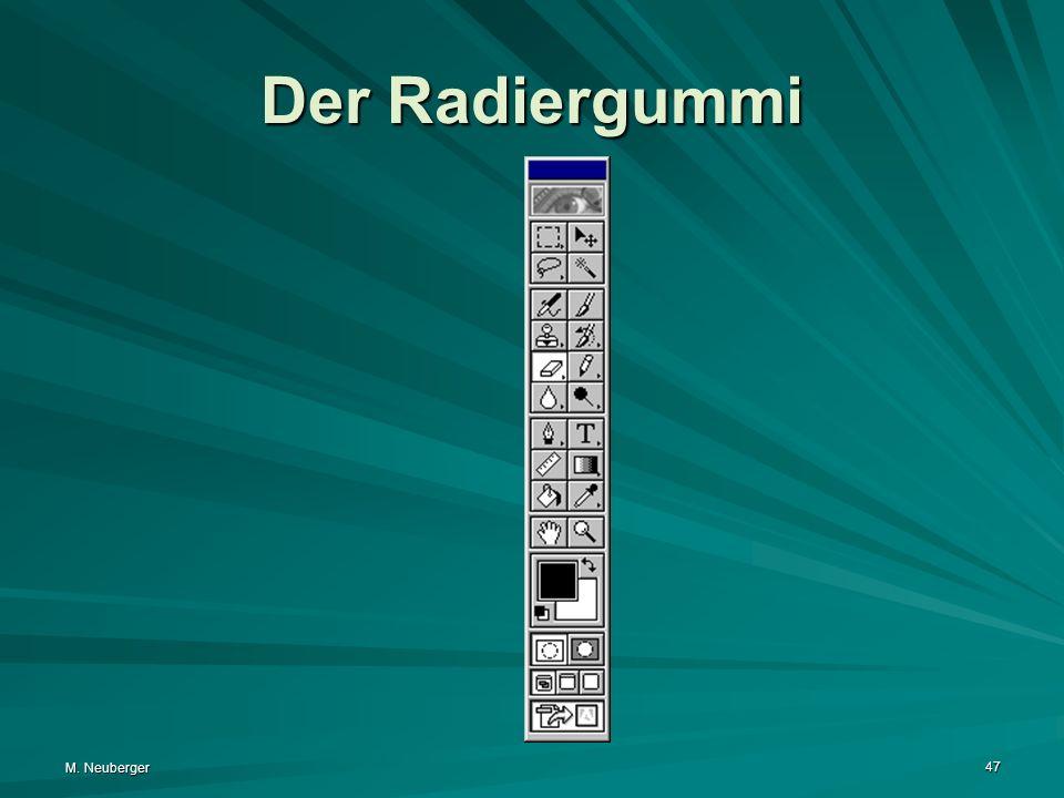 M. Neuberger 47 Der Radiergummi