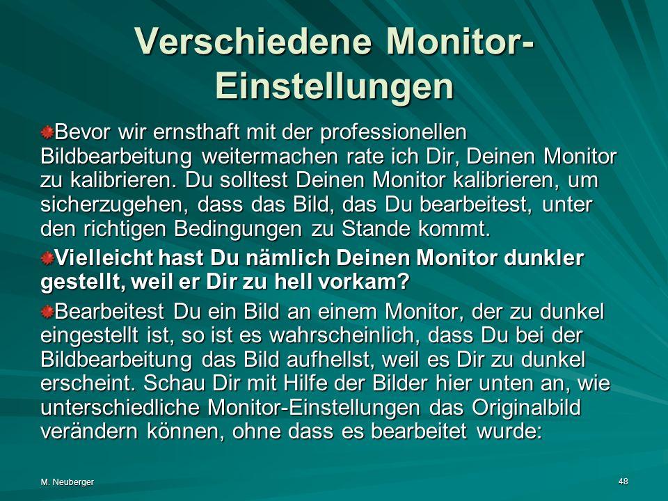 M. Neuberger 48 Verschiedene Monitor- Einstellungen Bevor wir ernsthaft mit der professionellen Bildbearbeitung weitermachen rate ich Dir, Deinen Moni