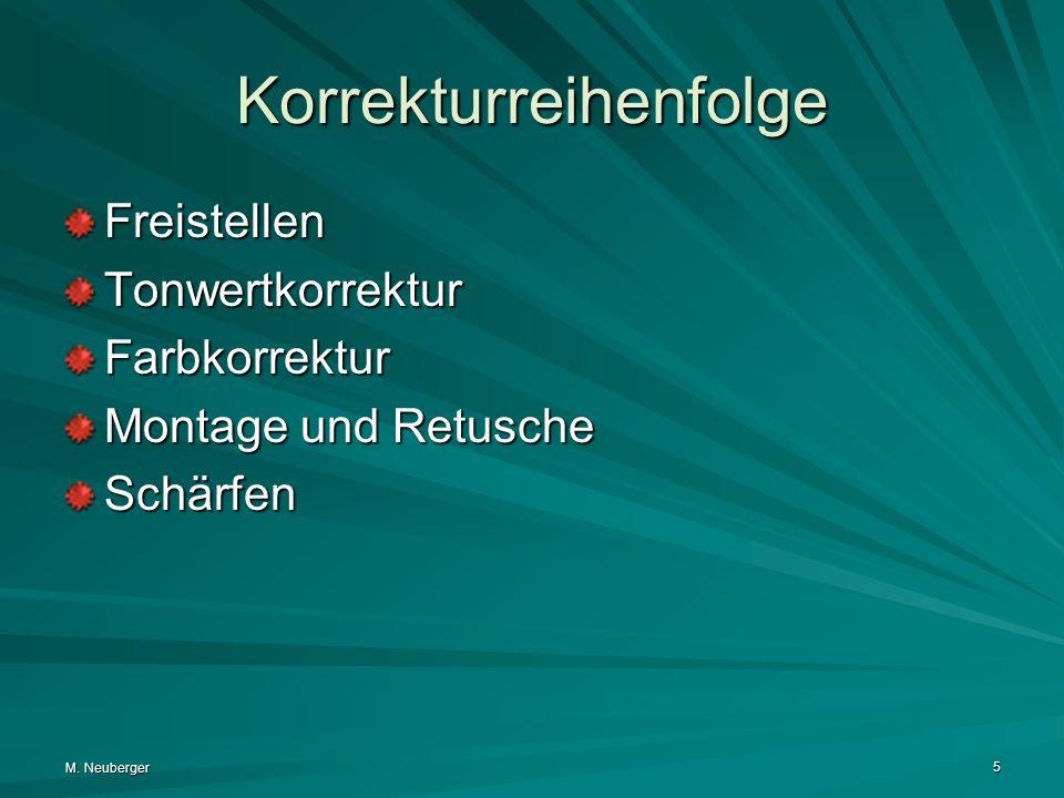 M. Neuberger 5 Korrekturreihenfolge FreistellenTonwertkorrekturFarbkorrektur Montage und Retusche Schärfen