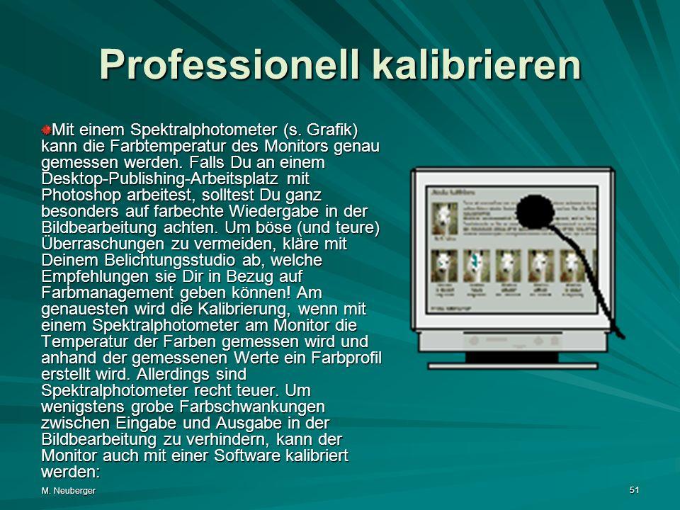 M. Neuberger 51 Professionell kalibrieren Mit einem Spektralphotometer (s. Grafik) kann die Farbtemperatur des Monitors genau gemessen werden. Falls D