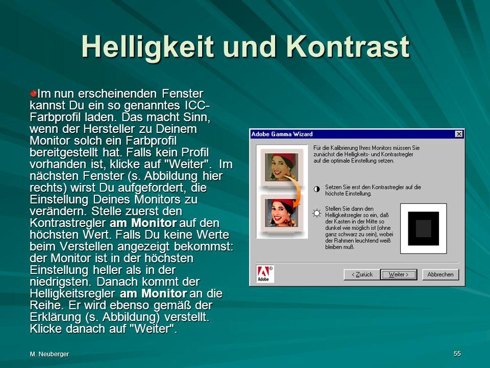 M. Neuberger 55 Helligkeit und Kontrast Im nun erscheinenden Fenster kannst Du ein so genanntes ICC- Farbprofil laden. Das macht Sinn, wenn der Herste