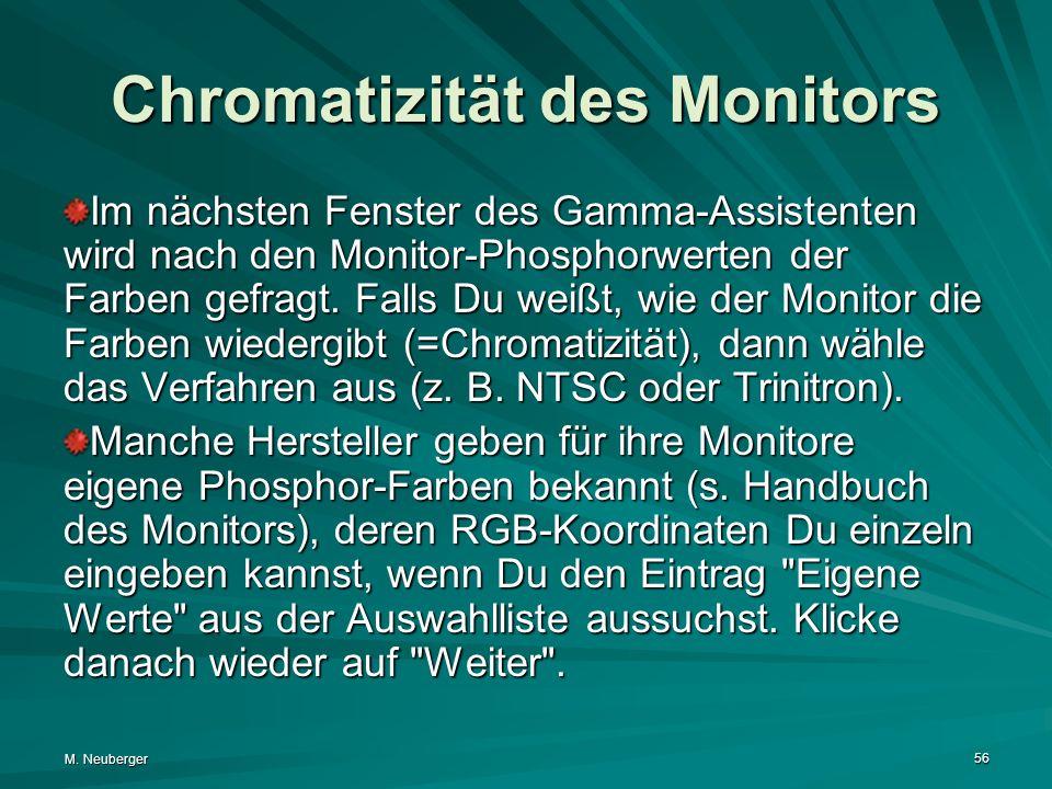 M. Neuberger 56 Chromatizität des Monitors Im nächsten Fenster des Gamma-Assistenten wird nach den Monitor-Phosphorwerten der Farben gefragt. Falls Du