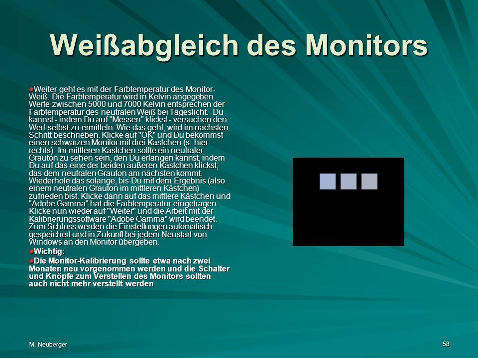 M. Neuberger 58 Weißabgleich des Monitors Weiter geht es mit der Farbtemperatur des Monitor- Weiß. Die Farbtemperatur wird in Kelvin angegeben. Werte