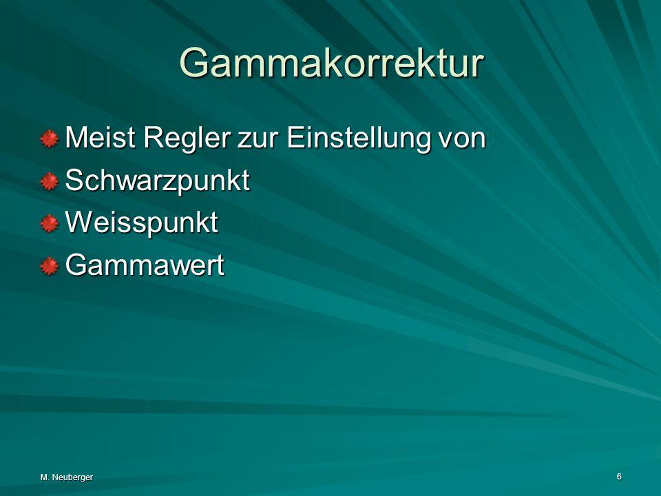 M. Neuberger 6 Gammakorrektur Meist Regler zur Einstellung von SchwarzpunktWeisspunktGammawert