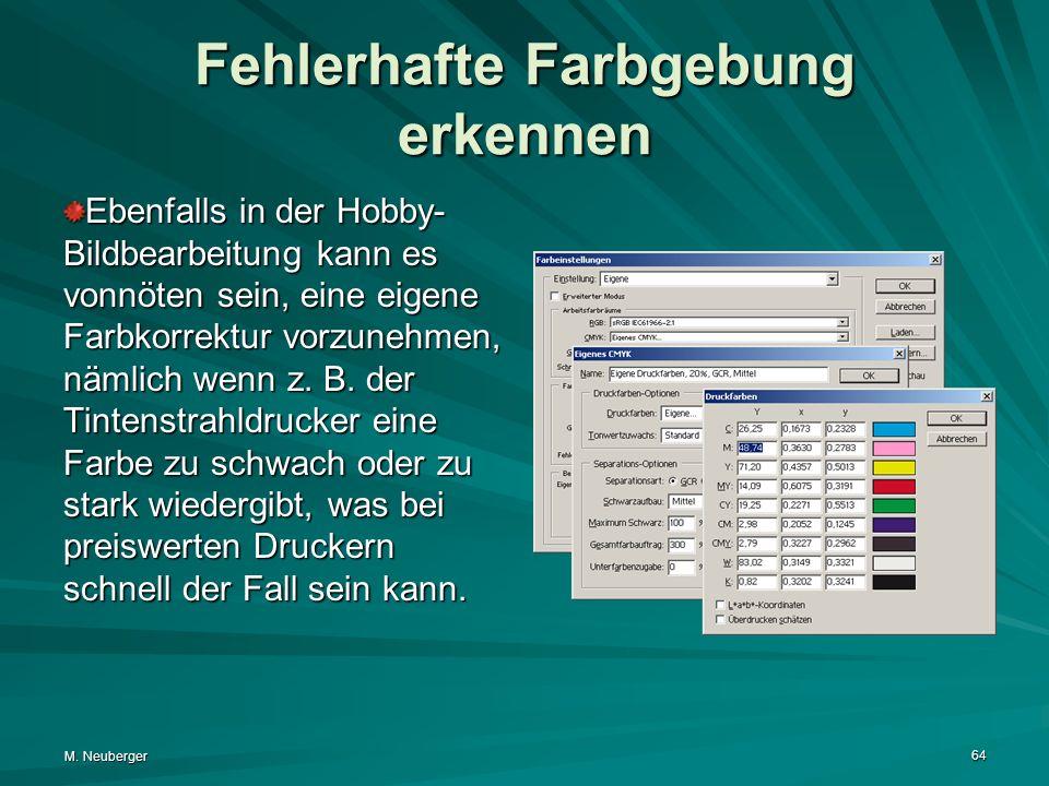 M. Neuberger 64 Fehlerhafte Farbgebung erkennen Ebenfalls in der Hobby- Bildbearbeitung kann es vonnöten sein, eine eigene Farbkorrektur vorzunehmen,