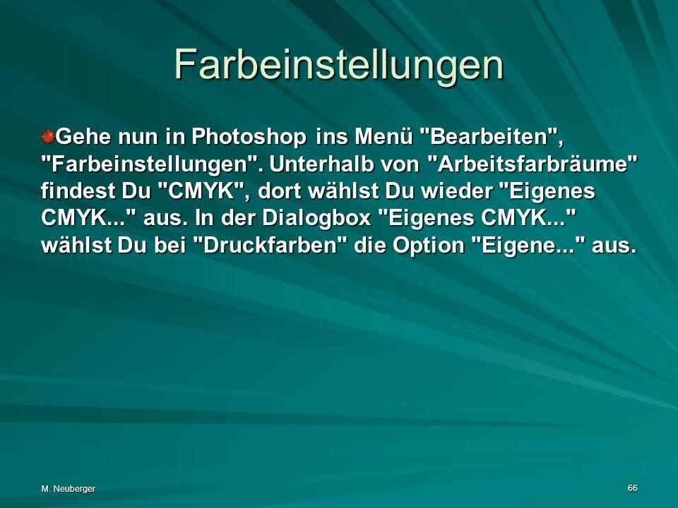 M.Neuberger 66 Farbeinstellungen Gehe nun in Photoshop ins Menü Bearbeiten , Farbeinstellungen .