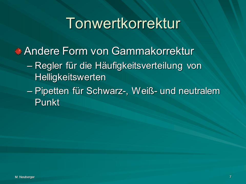 M. Neuberger 7 Tonwertkorrektur Andere Form von Gammakorrektur –Regler für die Häufigkeitsverteilung von Helligkeitswerten –Pipetten für Schwarz-, Wei