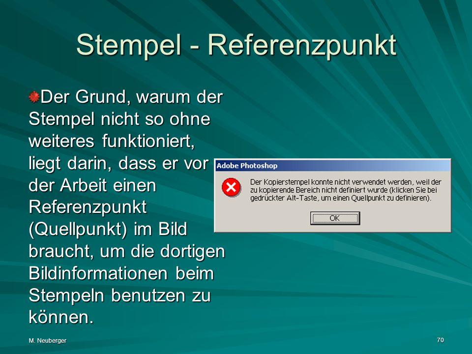 M. Neuberger 70 Stempel - Referenzpunkt Der Grund, warum der Stempel nicht so ohne weiteres funktioniert, liegt darin, dass er vor der Arbeit einen Re
