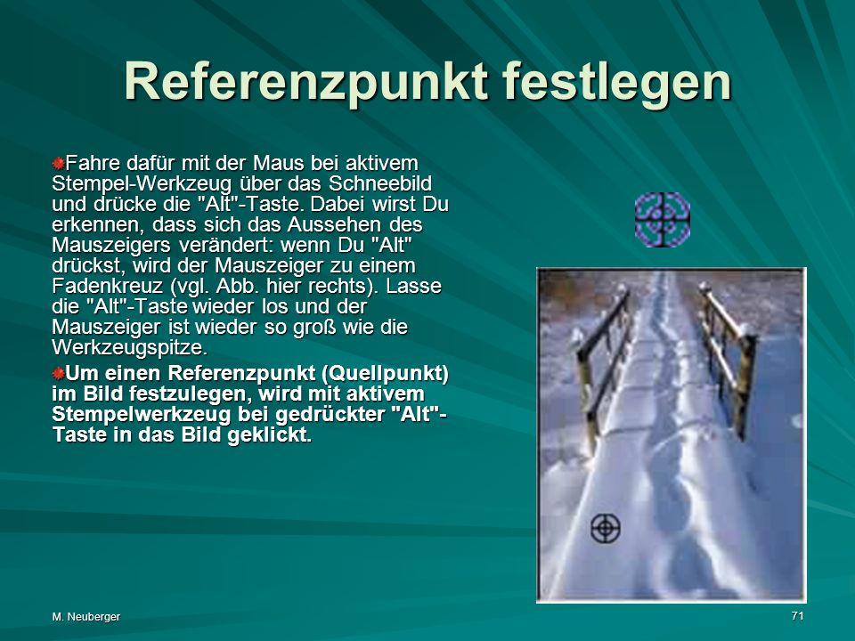 M. Neuberger 71 Referenzpunkt festlegen Fahre dafür mit der Maus bei aktivem Stempel-Werkzeug über das Schneebild und drücke die