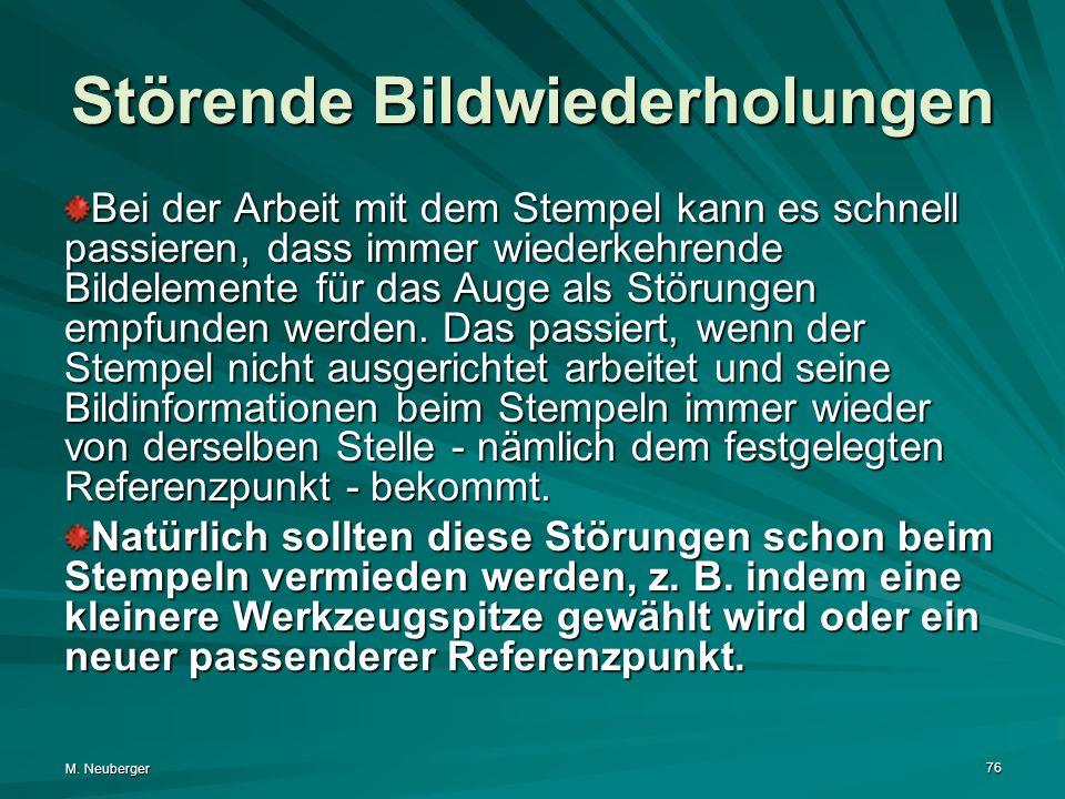 M. Neuberger 76 Störende Bildwiederholungen Bei der Arbeit mit dem Stempel kann es schnell passieren, dass immer wiederkehrende Bildelemente für das A