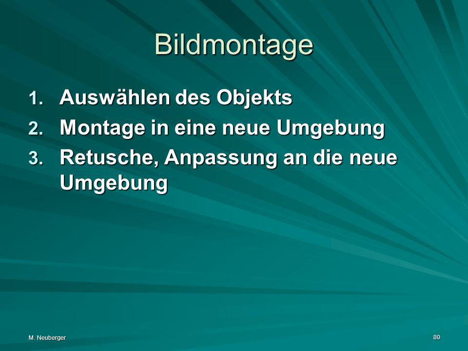 M. Neuberger 80 Bildmontage 1. Auswählen des Objekts 2. Montage in eine neue Umgebung 3. Retusche, Anpassung an die neue Umgebung