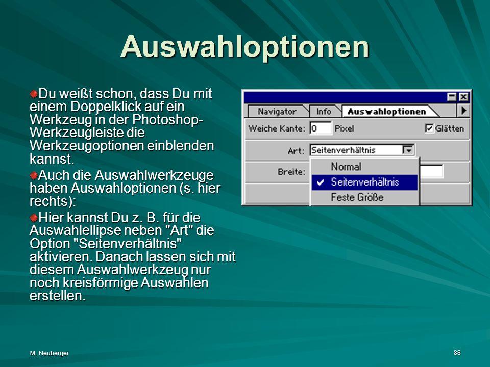M. Neuberger 88 Auswahloptionen Du weißt schon, dass Du mit einem Doppelklick auf ein Werkzeug in der Photoshop- Werkzeugleiste die Werkzeugoptionen e
