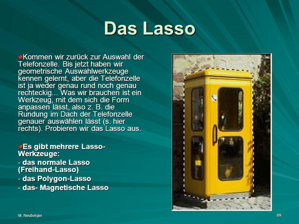 M. Neuberger 89 Das Lasso Kommen wir zurück zur Auswahl der Telefonzelle. Bis jetzt haben wir geometrische Auswahlwerkzeuge kennen gelernt, aber die T