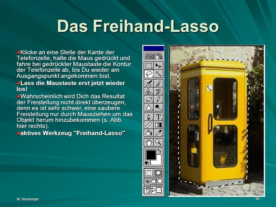 M. Neuberger 90 Das Freihand-Lasso Klicke an eine Stelle der Kante der Telefonzelle, halte die Maus gedrückt und fahre bei gedrückter Maustaste die Ko