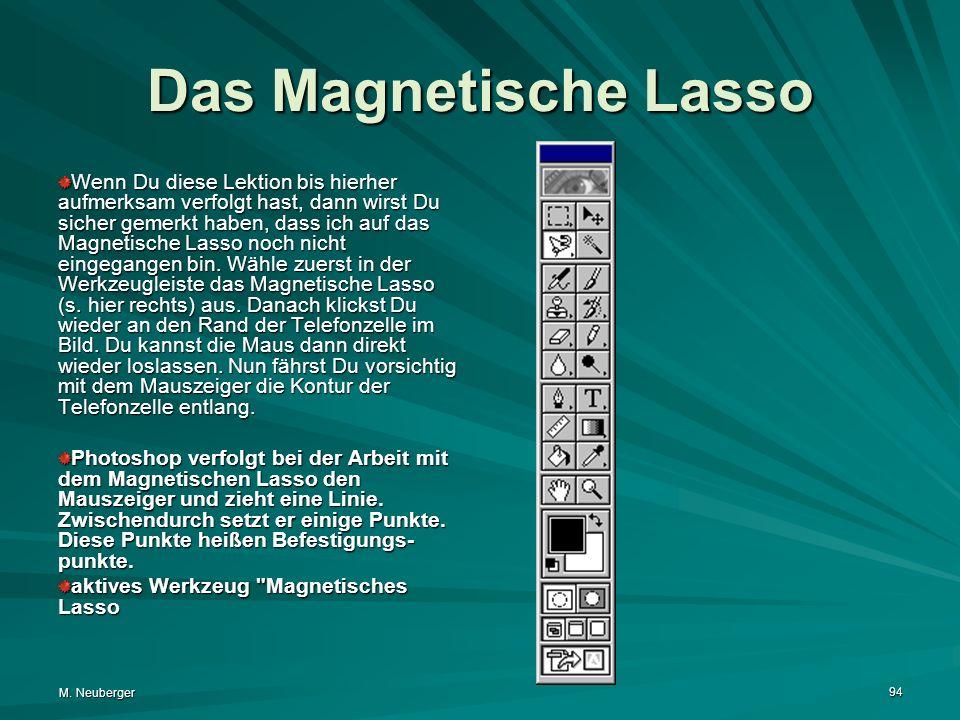 M. Neuberger 94 Das Magnetische Lasso Wenn Du diese Lektion bis hierher aufmerksam verfolgt hast, dann wirst Du sicher gemerkt haben, dass ich auf das