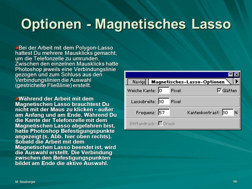 M. Neuberger 96 Optionen - Magnetisches Lasso Bei der Arbeit mit dem Polygon-Lasso hattest Du mehrere Mausklicks gemacht, um die Telefonzelle zu umrun