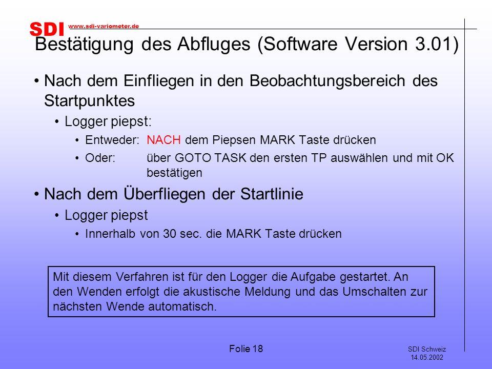 SDI SDI Schweiz 14.05.2002 www.sdi-variometer.de Folie 18 Bestätigung des Abfluges (Software Version 3.01) Nach dem Einfliegen in den Beobachtungsbere