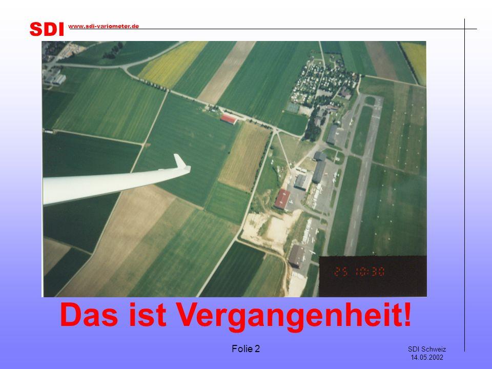 SDI SDI Schweiz 14.05.2002 www.sdi-variometer.de Folie 3 Der Logger PosiGraph 16 Kanal GPS Empfänger 72h Aufzeichnungszeit (typisch) Einfache Montage/ Demontage durch Schiebehalterung Einbaumasse L x B x H: 115 x 62 x 34 (inkl.