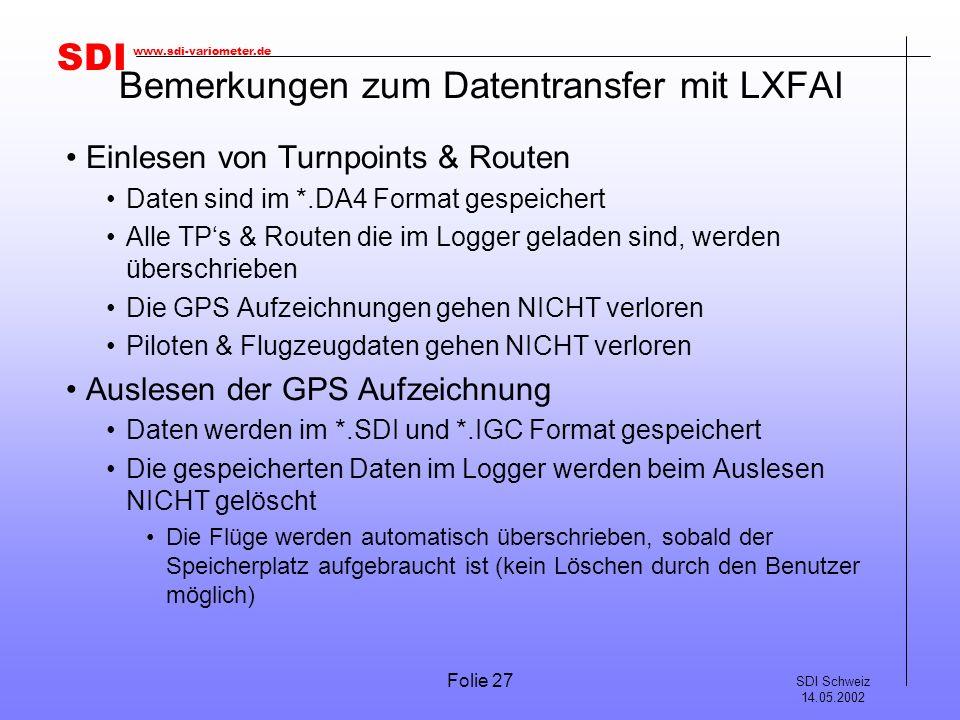 SDI SDI Schweiz 14.05.2002 www.sdi-variometer.de Folie 27 Bemerkungen zum Datentransfer mit LXFAI Einlesen von Turnpoints & Routen Daten sind im *.DA4