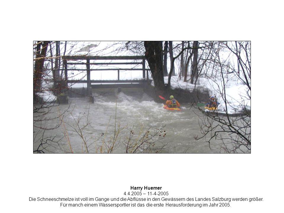 Harry Huemer 4.4.2005 – 11-4-2005 Die Schneeschmelze ist voll im Gange und die Abflüsse in den Gewässern des Landes Salzburg werden größer.