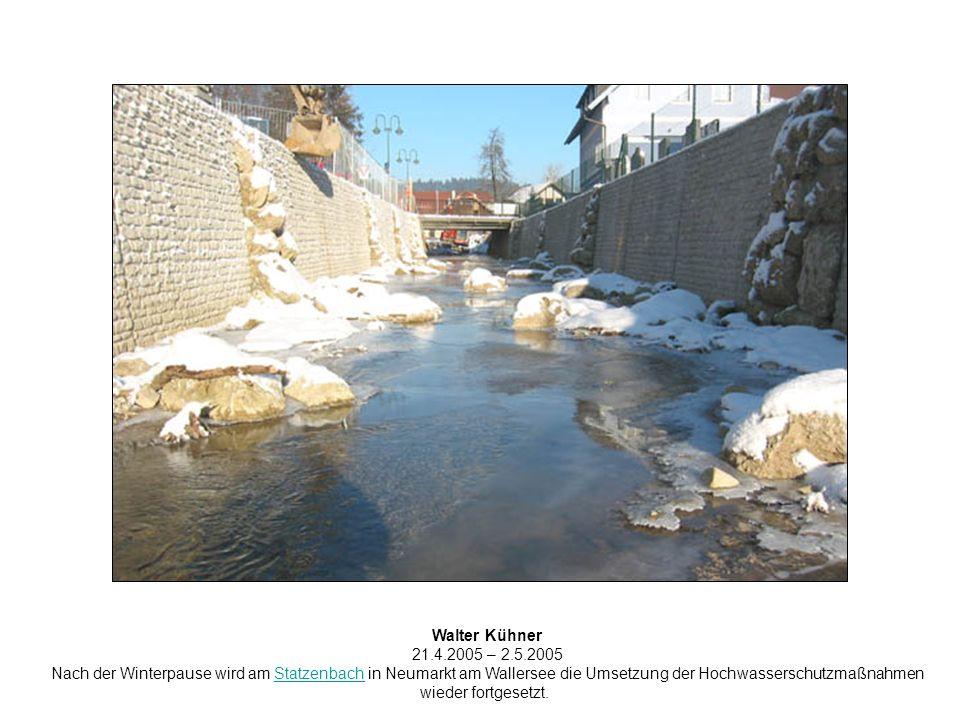 Walter Kühner 21.4.2005 – 2.5.2005 Nach der Winterpause wird am Statzenbach in Neumarkt am Wallersee die Umsetzung der HochwasserschutzmaßnahmenStatzenbach wieder fortgesetzt.