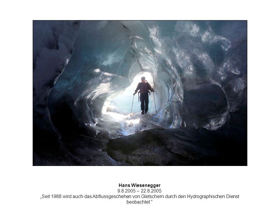 Hans Wiesenegger 9.8.2005 – 22.8.2005 Seit 1988 wird auch das Abflussgeschehen von Gletschern durch den Hydrographischen Dienst beobachtet