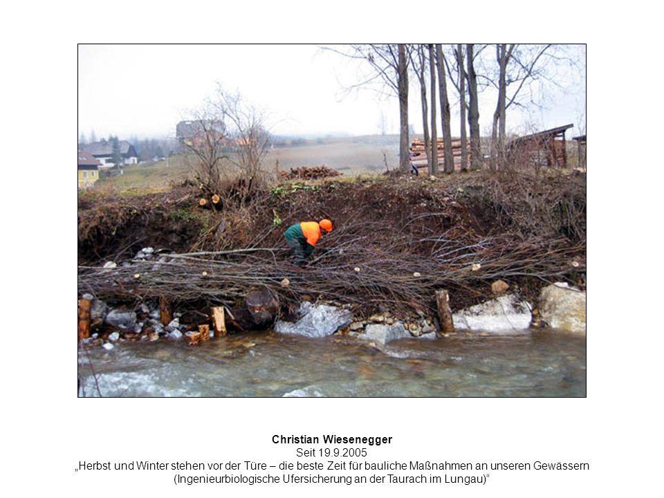 Christian Wiesenegger Seit 19.9.2005 Herbst und Winter stehen vor der Türe – die beste Zeit für bauliche Maßnahmen an unseren Gewässern (Ingenieurbiologische Ufersicherung an der Taurach im Lungau)