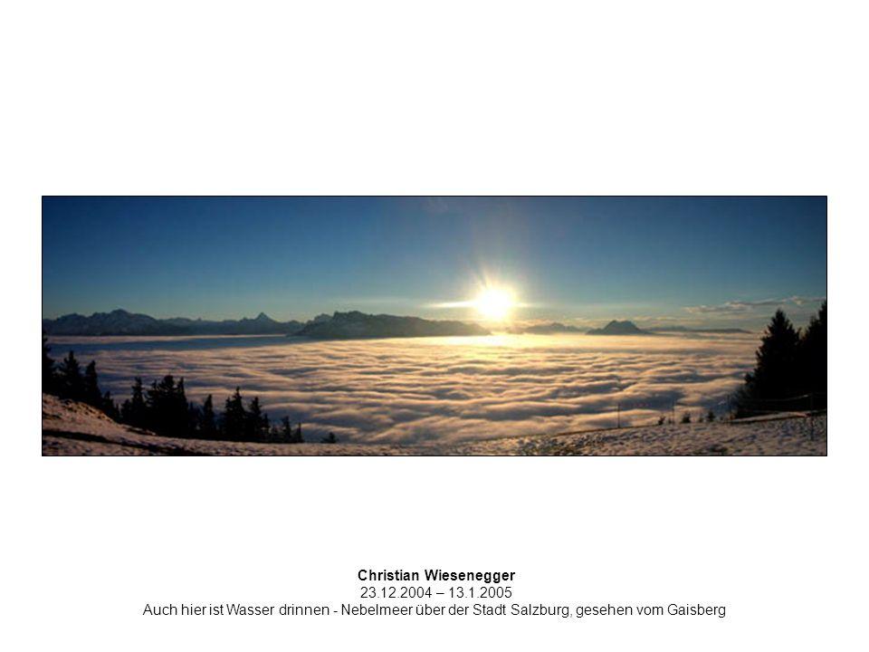 Christian Wiesenegger 23.12.2004 – 13.1.2005 Auch hier ist Wasser drinnen - Nebelmeer über der Stadt Salzburg, gesehen vom Gaisberg