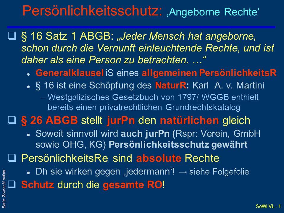 SoWi VL - 1 Barta: Zivilrecht online Persönlichkeitsschutz: Angeborne Rechte q§ 16 Satz 1 ABGB: Jeder Mensch hat angeborne, schon durch die Vernunft e