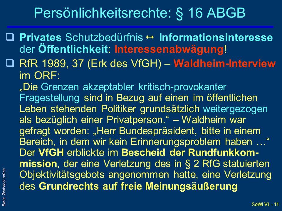 SoWi VL - 11 Barta: Zivilrecht online Persönlichkeitsrechte: § 16 ABGB qPrivates Schutzbedürfnis Informationsinteresse der Öffentlichkeit: Interessena