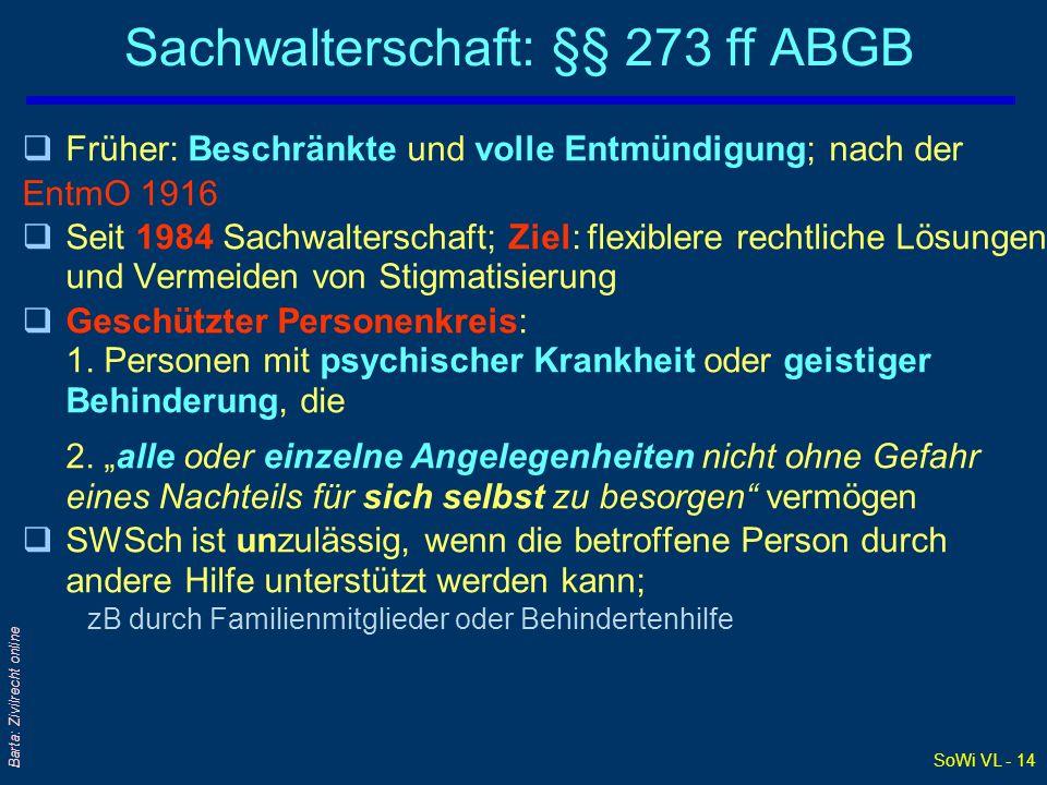 SoWi VL - 14 Barta: Zivilrecht online Sachwalterschaft: §§ 273 ff ABGB qFrüher: Beschränkte und volle Entmündigung; nach der EntmO 1916 qSeit 1984 Sac