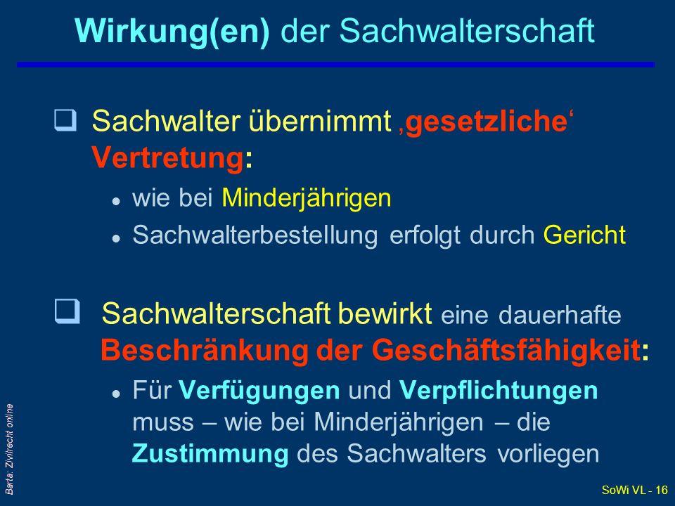 SoWi VL - 16 Barta: Zivilrecht online Wirkung(en) der Sachwalterschaft qSachwalter übernimmt gesetzliche Vertretung: l wie bei Minderjährigen l Sachwa