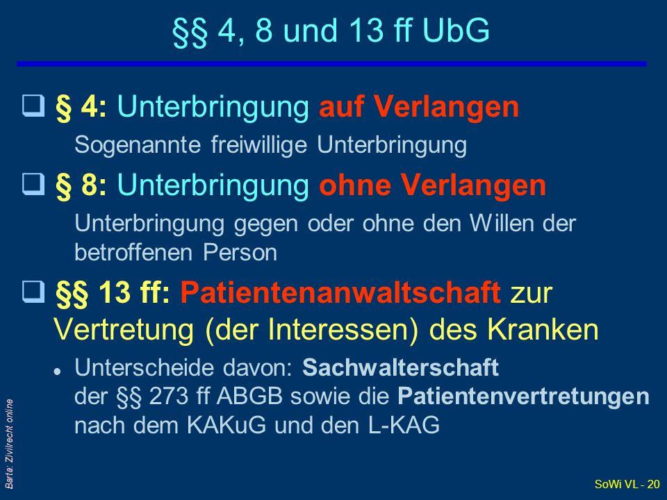 SoWi VL - 20 Barta: Zivilrecht online §§ 4, 8 und 13 ff UbG q § 4: Unterbringung auf Verlangen Sogenannte freiwillige Unterbringung q § 8: Unterbringu