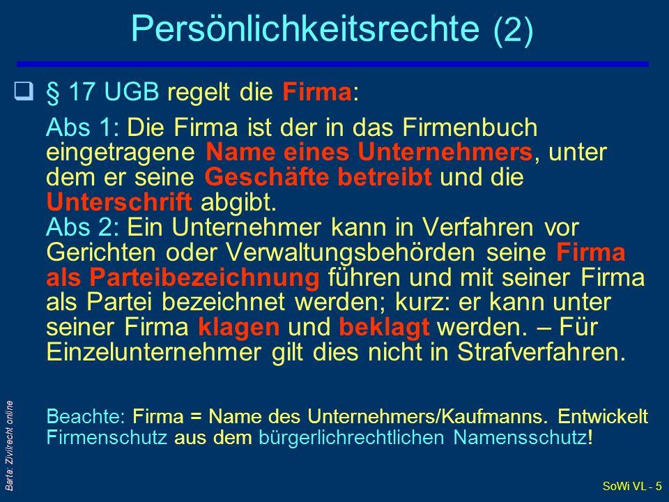 SoWi VL - 5 Barta: Zivilrecht online Persönlichkeitsrechte (2) q§ 17 UGB regelt die Firma: Abs 1: Die Firma ist der in das Firmenbuch eingetragene Nam